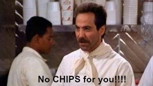 soup nazi - no chips for you!~
